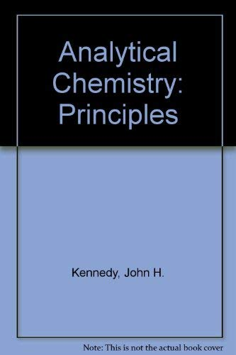 Analytical Chemistry : Principles: John H. Kennedy