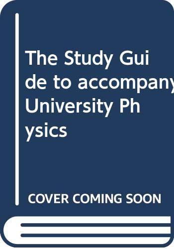The Study Guide to accompany University Physics: Kenneth E. Jesse