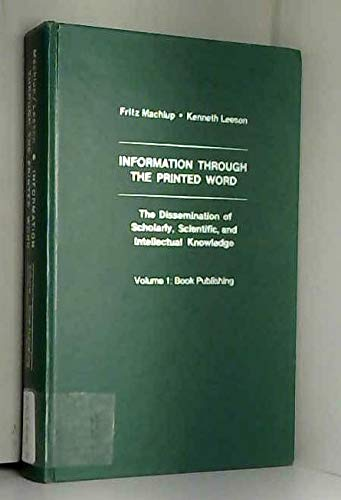 Information Through the Printed Word: Book Publishing v. 1: The Dissemination of Scholarly, ...