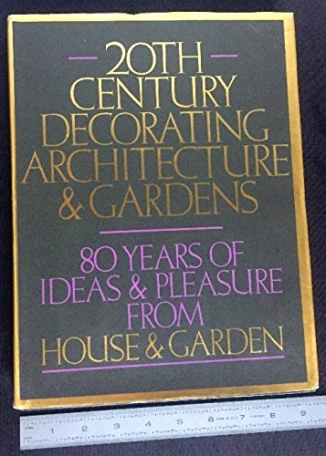 9780030475818: Twentieth Century Decorating, Architecture and Gardens: Eighty Years of Ideas and Pleasure from House and Garden