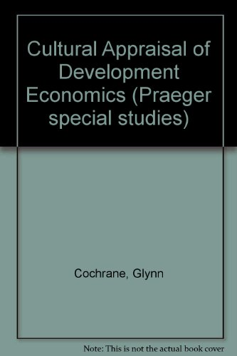 9780030475863: Cultural Appraisal of Development Economics