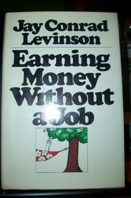 Earning money without a job - Jay Conrad Levinson