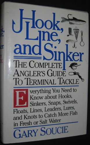9780030482618: Hook, Line, and Sinker: The Complete Angler's Guide to Terminal Tackle. Everything You Need to Know About Hooks, Sinkers, Snaps, Swivels, Floats, Lin