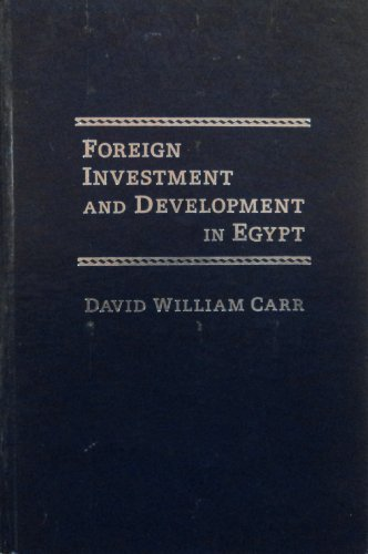 Foreign Investment and Development in Egypt: Carr, David W.
