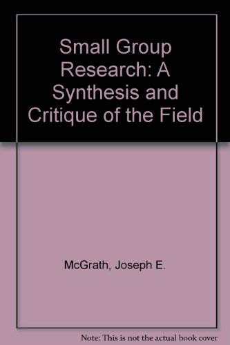 Small Group Research: A Synthesis and Critique: McGrath, Joseph E.