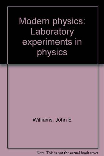 Modern physics: Laboratory experiments in physics: John E Williams