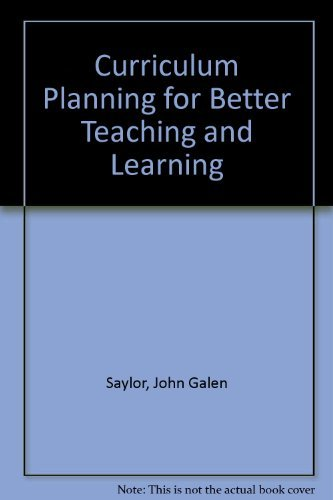 Curriculum Planning for Better Teaching and Learning: Saylor, John Galen