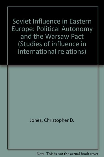 9780030490767: Soviet Influence in Eastern Europe: Political Autonomy and the Warsaw Pact (Studies of influence in international relations)