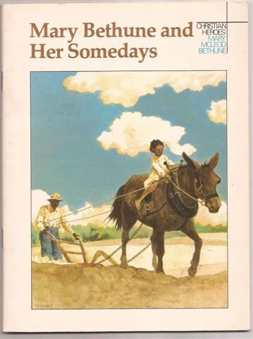 9780030494215: Mary Bethune and Her Somedays: A Story about Mary McLeod Bethune (Christian Heroes)