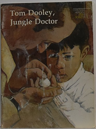 9780030494413: Tom Dooley, Jungle Doctor: A Story About Dr.Thomas A.Dooley (Christian Heroes)