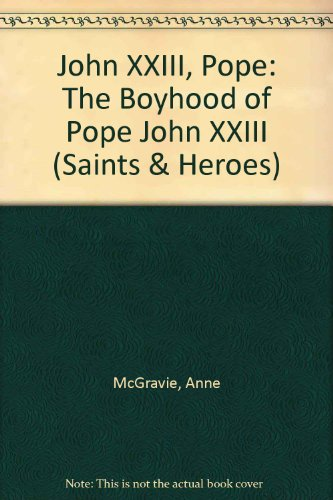 John XXIII, Pope: The Boyhood of Pope John XXIII (Saints & Heroes): McGravie, Anne