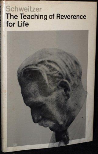 The teaching of reverence for life: Schweitzer, Albert