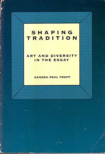 9780030495182: Shaping Tradition: Art and Diversity in the Essay