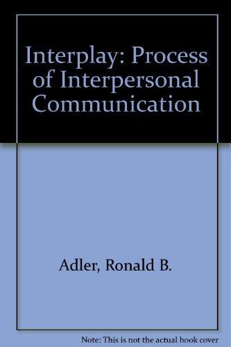 Interplay: Process of Interpersonal Communication: Adler, Ronald B.,