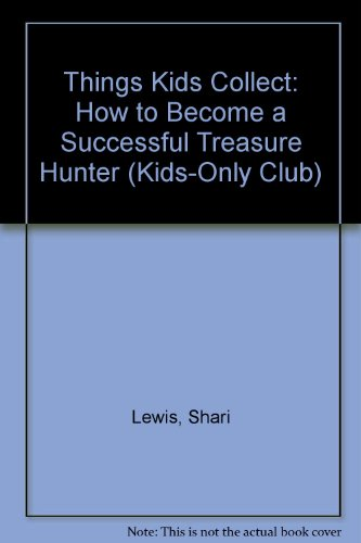 9780030497315: Things Kids Collect: How to Become a Successful Treasure Hunter (Kids-Only Club)