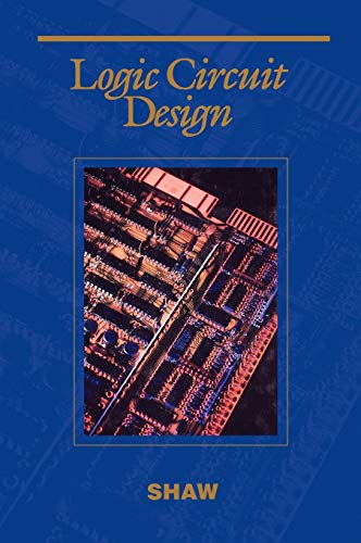 Logic Circuit Design (Saunders College Publishing Series: Shaw, Alan W.