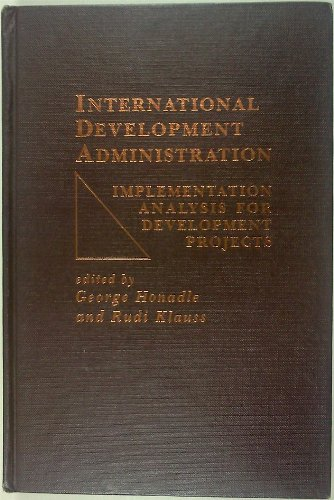 9780030510410: International Development Administration: Implementation Analysis for Development Projects