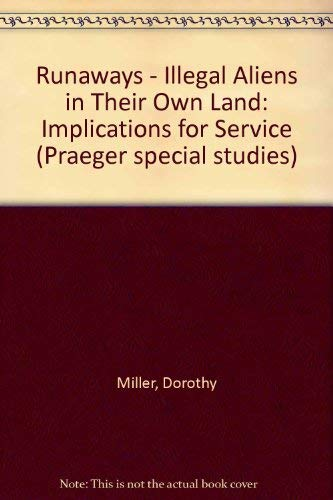 Runaways: Illegal Aliens in Their Own Land: Implications for Service (9780030510519) by Dorothy Miller; Donald Miller; Fred Hoffman; Robert Duggan