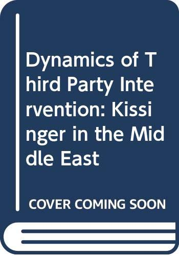 9780030510618: Dynamics of Third Party Intervention: Kissinger in the Middle East