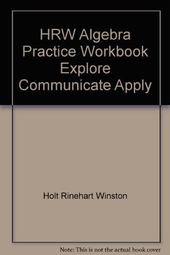 9780030512476: HRW Algebra Practice Workbook Explore Communicate Apply