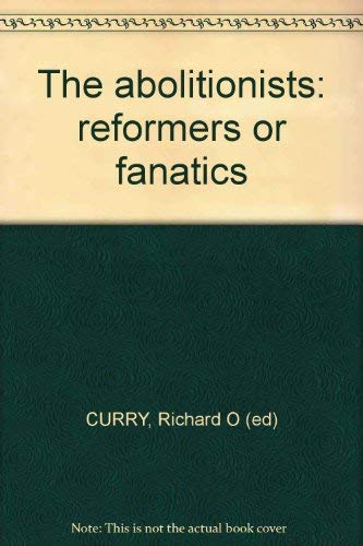 9780030514258: The Abolitionists: Reformers or Fanatics?