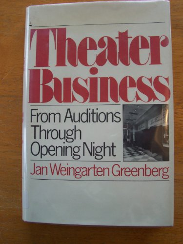 Theater Business: From Auditions Through Opening Night: Greenberg, Jan W