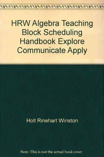 9780030515798: HRW Algebra Teaching Block Scheduling Handbook Explore Communicate Apply