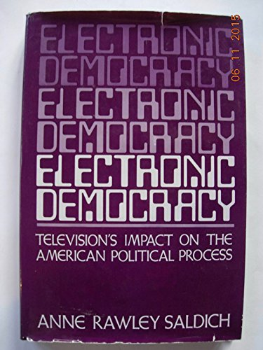 9780030521461: Electronic Democracy: Television's Impact on the American Political Process