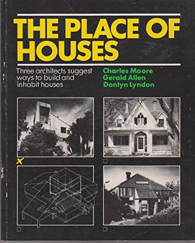 9780030523618: Place of Houses: Three Architects Suggest Ways to Build and Inhabit Houses