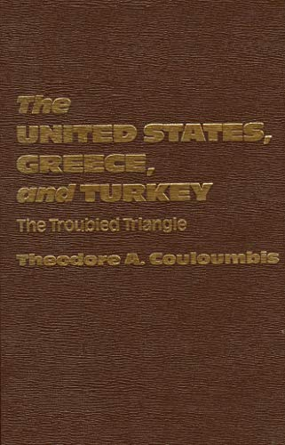 9780030525513: The United States, Greece and Turkey The Troubled Triangle (Studies of influence in international relations)