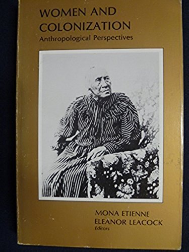 Women and Colonization: Anthroplogical Perspectives: Mona Etienne, Eleanor