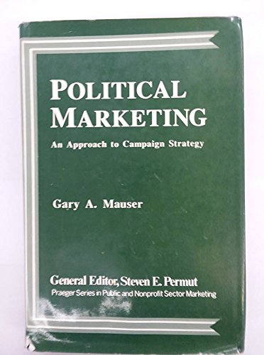 9780030525919: Political Marketing: Approach to Campaign Strategy (Praeger series in public and nonprofit sector marketing)