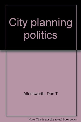 City Planning Politics: Don T. Allensworth