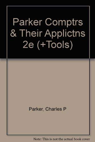 9780030533532: Parker Comptrs & Their Applictns 2e (+Tools) (The Dryden Press series in information systems)