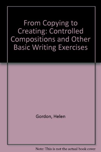 9780030535512: From Copying to Creating: Controlled Compositions and Other Basic Writing Exercises