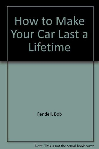 9780030536564: How to Make Your Car Last a Lifetime