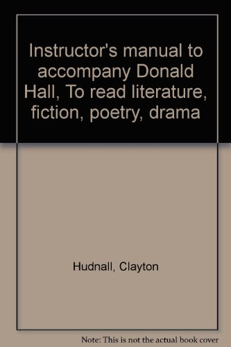 9780030536915: Instructor's manual to accompany Donald Hall, To read literature, fiction, poetry, drama
