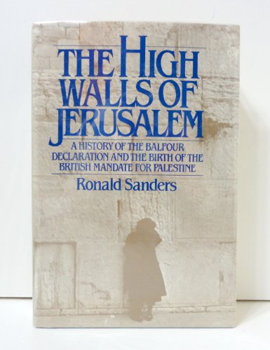 9780030539718: The High Walls of Jerusalem: A History of the Balfour Declaration and the Birth of the British Mandate for Palestine