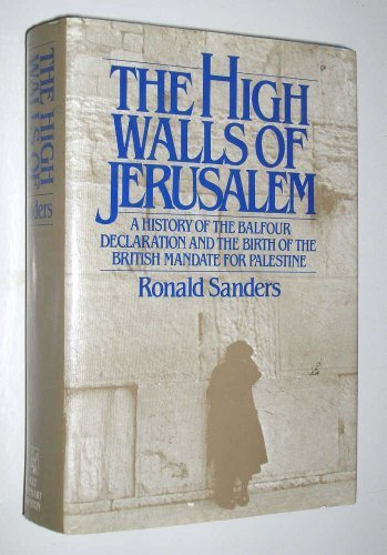 The High Walls of Jerusalem: A History of the Balfour Declaration and the Birth of the British Ma...