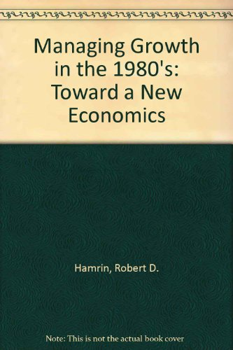 9780030540561: Managing Growth in the 1980's: Toward a New Economics