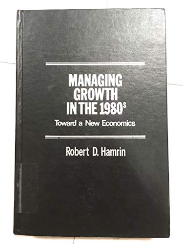 9780030540615: Managing Growth in the 1980's: Toward a New Economics
