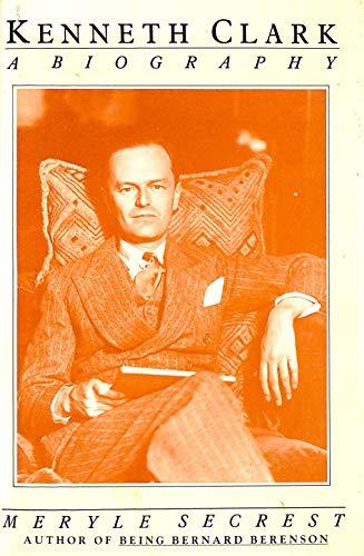 Kenneth Clark: A Biography: Secrest, Meryle
