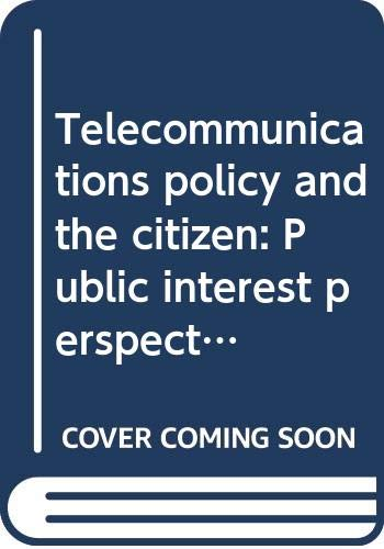 9780030541360: Telecommunications policy and the citizen: Public interest perspectives on the Communications act rewrite