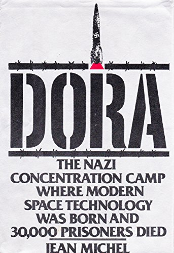 Dora: The Nazi Concentration Camp Where Modern Space Technology Was Born and 30,000 Prisoners Died:...