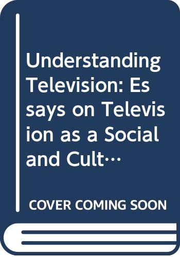 Understanding Television: Essays on Television as a: Richard Adler