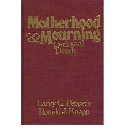9780030559013: Motherhood and Mourning: Perinatal Death