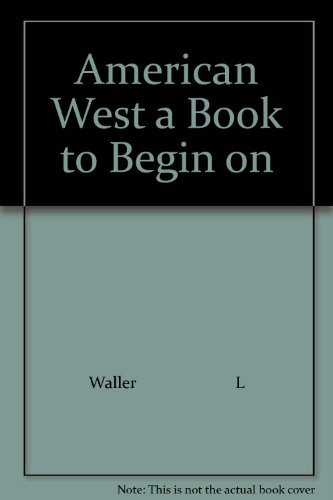 9780030562655: American West a Book to Begin on