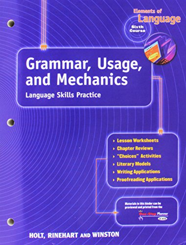 Elements of Language, Sixth Course: Grammar, Usage and Mechanics: Holt, Rinehart,; Winston, Inc.
