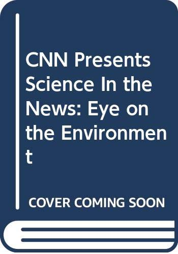 9780030565533: CNN Presents Science In the News: Eye on the Environment