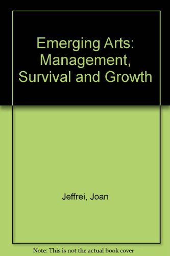 The emerging arts: Management, survival, and growth: Jeffri, Joan